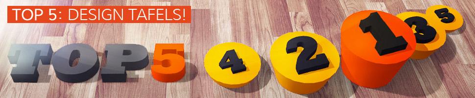 Design tafels - TOP 5