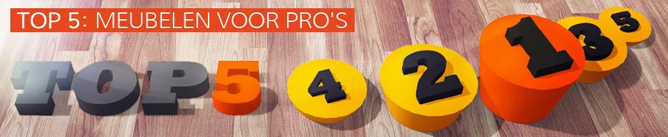 Meubelen voor PRO's - TOP 5